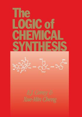 The Logic of Chemical Synthesis By Corey, E. J./ Cheng, Xue-Min