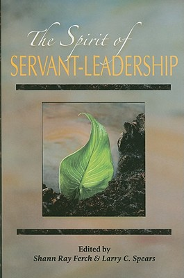 Spirit of Servant-leadership By Ferch, Shann R./ Spears, Larry C.